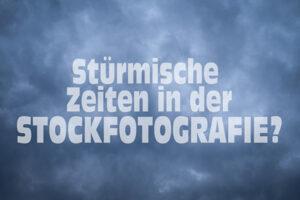 Stürmische Zeiten in der Stockfotografie!